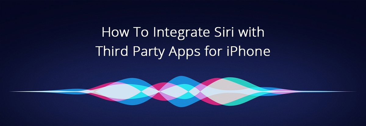 How To Integrate Siri Into Third Party Apps