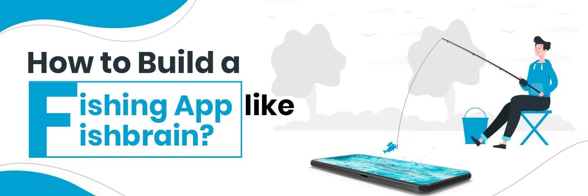Build a Fishing App Like Fishbrain