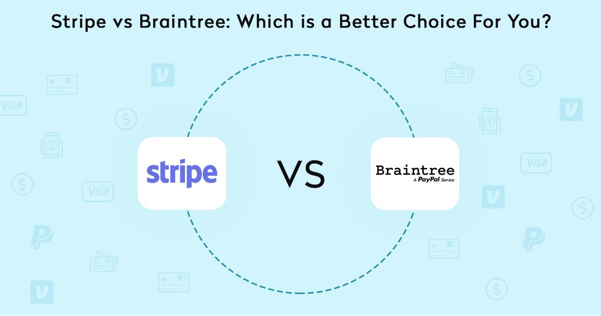 Comparison Between Stripe vs Braintree