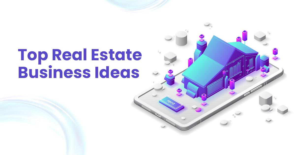Top Best Real Estate Business Ideas