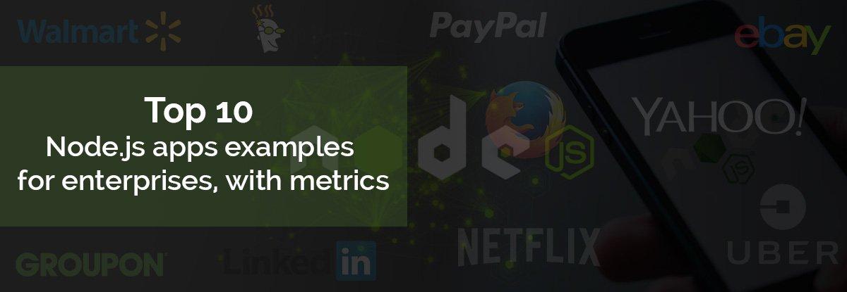 Top 10 Node.js apps examples for enterprises with metrics
