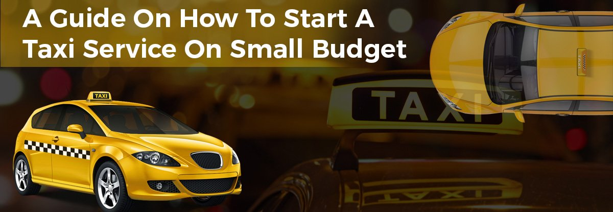A Guide On How To Start A Taxi Service On Small Budget